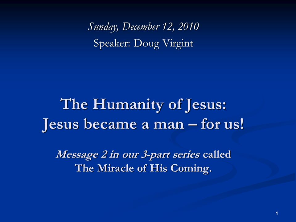 1 The Humanity of Jesus: Jesus became a man – for us.