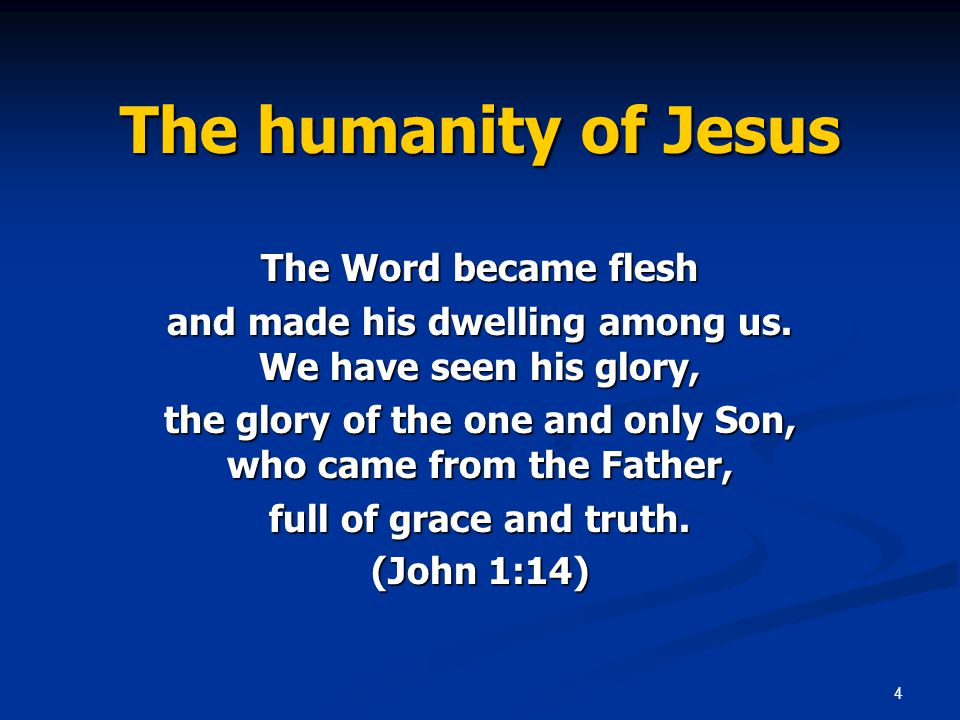4 The humanity of Jesus The Word became flesh and made his dwelling among us.