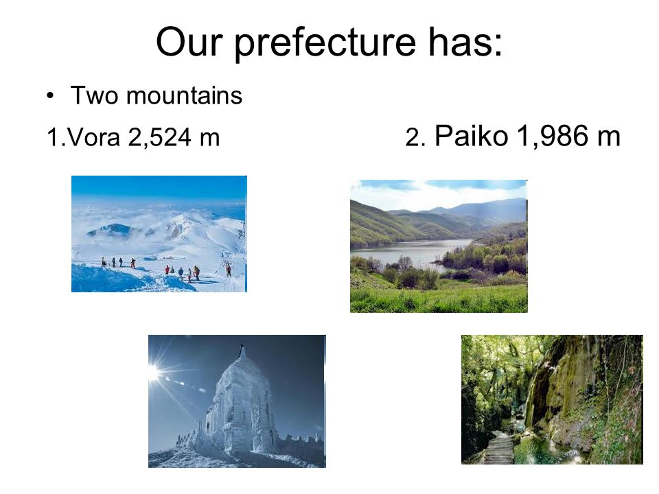 Our prefecture has: Two mountains 1.Vora 2,524 m 2. Paiko 1,986 m