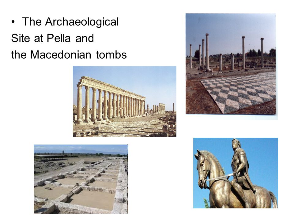 The Archaeological Site at Pella and the Macedonian tombs