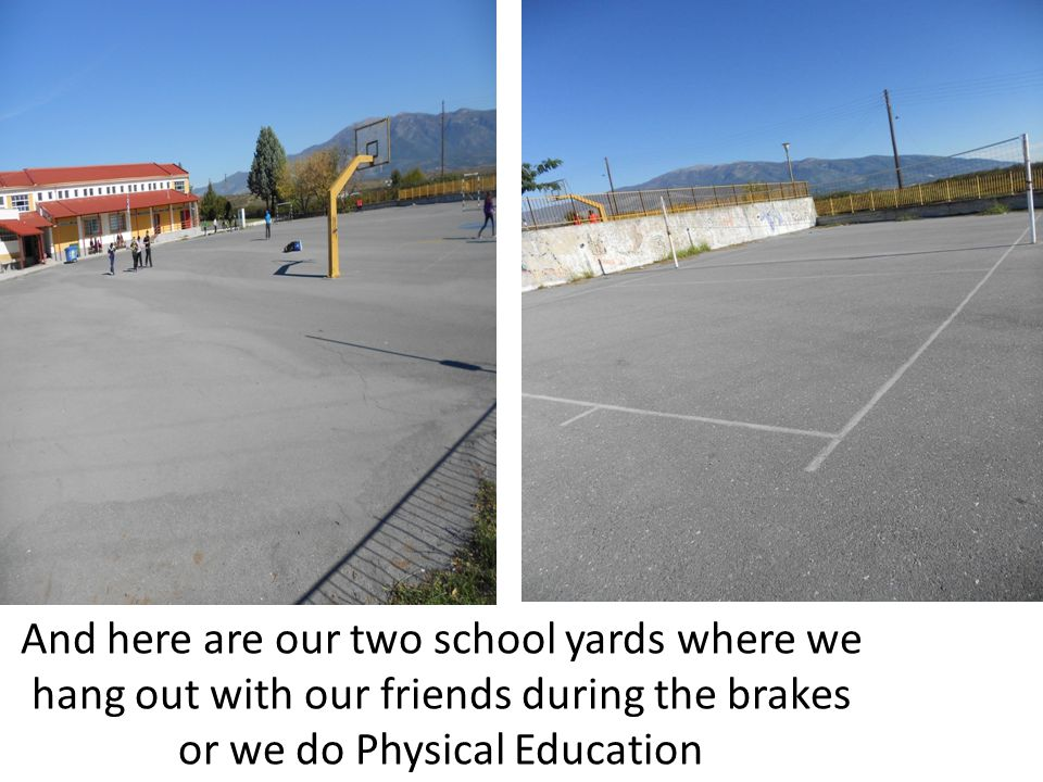 And here are our two school yards where we hang out with our friends during the brakes or we do Physical Education