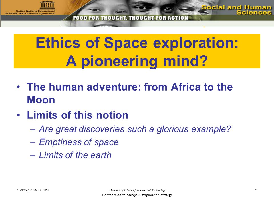 ESTEC, 9 March 2005Division of Ethics of Science and Technology Contribution to European Exploration Strategy 11 Ethics of Space exploration: A pioneering mind.