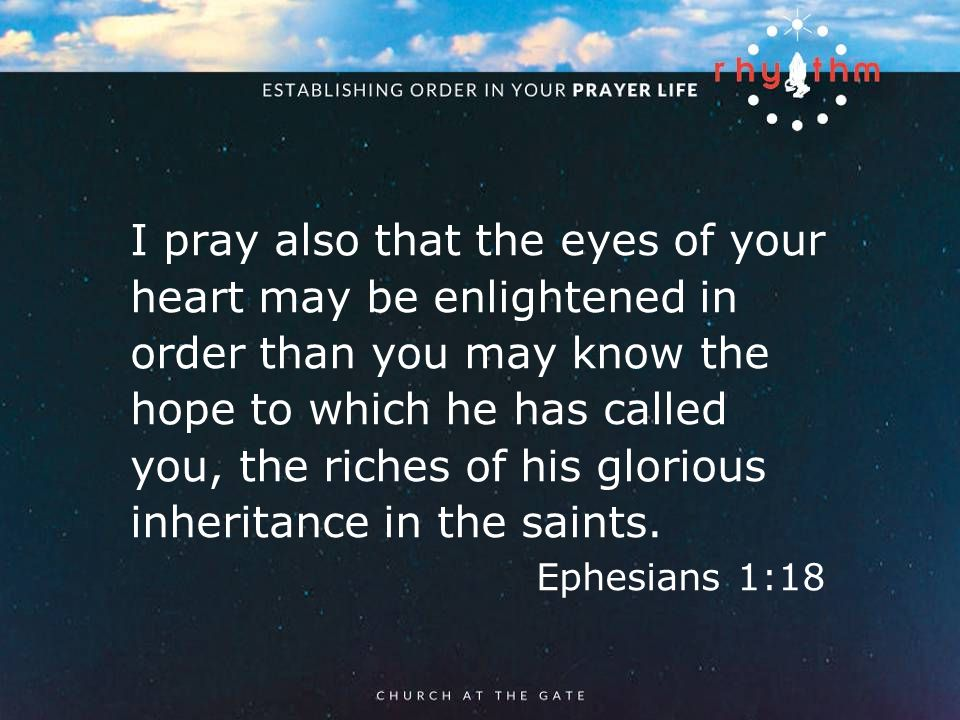 textbox center I pray also that the eyes of your heart may be enlightened in order than you may know the hope to which he has called you, the riches of his glorious inheritance in the saints.