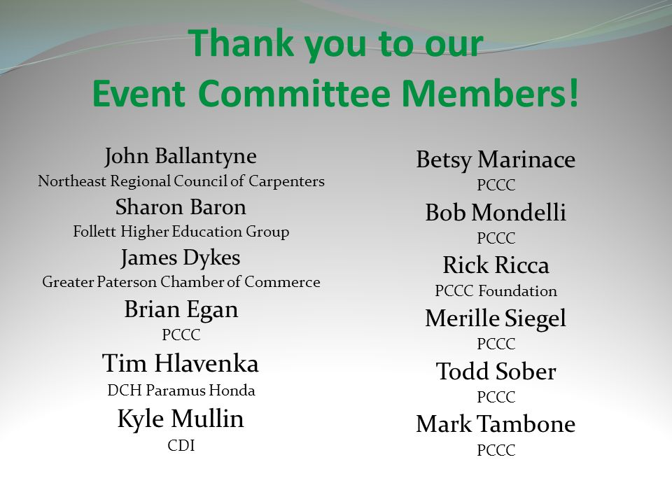 Thank you to our Event Co-Chairs Bill Albanese A & A Construction Management & Consultants Event Co-Chair Ed Farmer Millennium Strategies Event Co-Chair