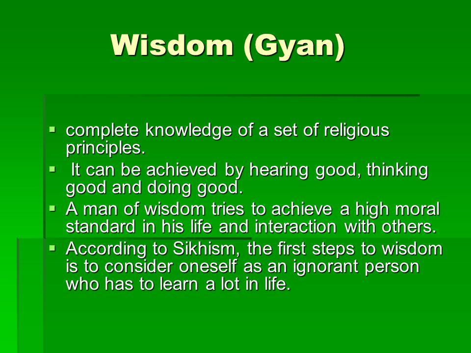 Wisdom (Gyan)  complete knowledge of a set of religious principles.