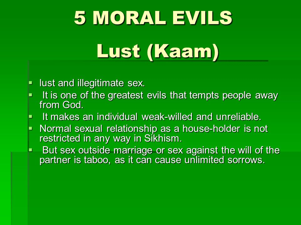 5 MORAL EVILS Lust (Kaam)  lust and illegitimate sex.