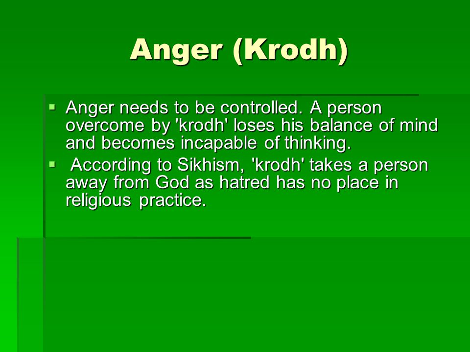 Anger (Krodh)  Anger needs to be controlled.