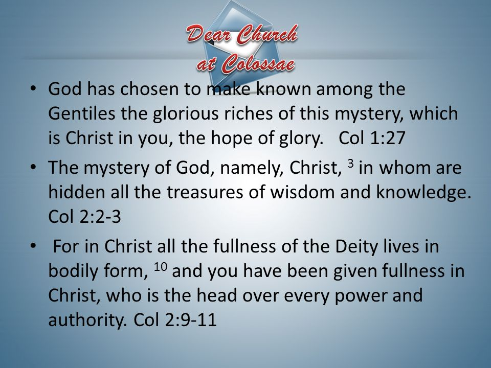 God has chosen to make known among the Gentiles the glorious riches of this mystery, which is Christ in you, the hope of glory. Col 1:27 The mystery o