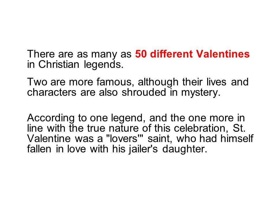 There are as many as 50 different Valentines in Christian legends.