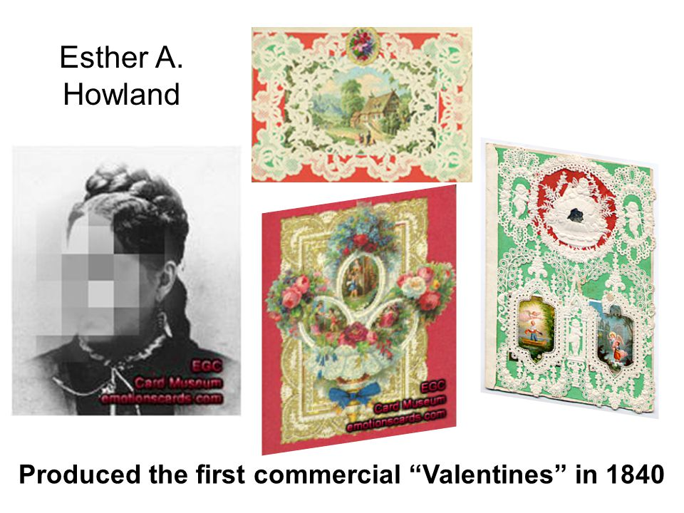 Esther A. Howland Produced the first commercial Valentines in 1840