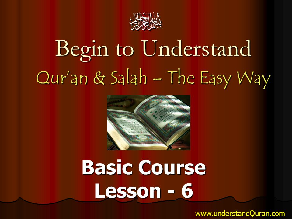 Begin to Understand Qur'an & Salah – The Easy Way Basic Course Lesson - 6 www.understandQuran.com
