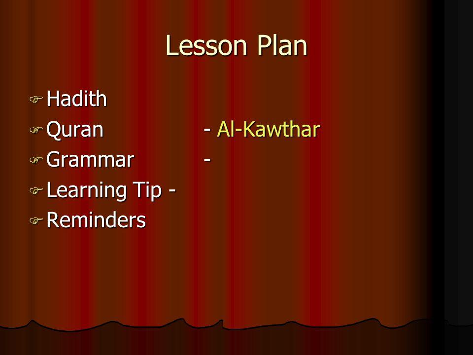 Lesson Plan  Hadith  Quran - Al-Kawthar  Grammar -  Learning Tip -  Reminders
