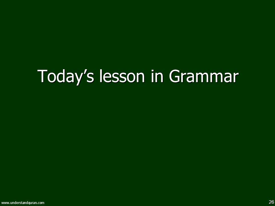 26 www.understandquran.com Today's lesson in Grammar