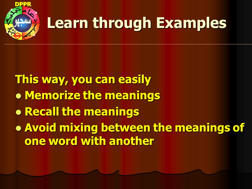 Learn through Examples This way, you can easily Memorize the meanings Memorize the meanings Recall the meanings Recall the meanings Avoid mixing betwe