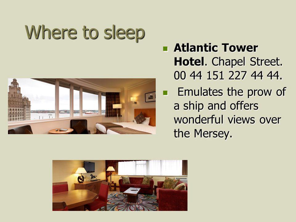 Where to sleep Atlantic Tower Hotel. Chapel Street. 00 44 151 227 44 44. Atlantic Tower Hotel. Chapel Street. 00 44 151 227 44 44. Emulates the prow o