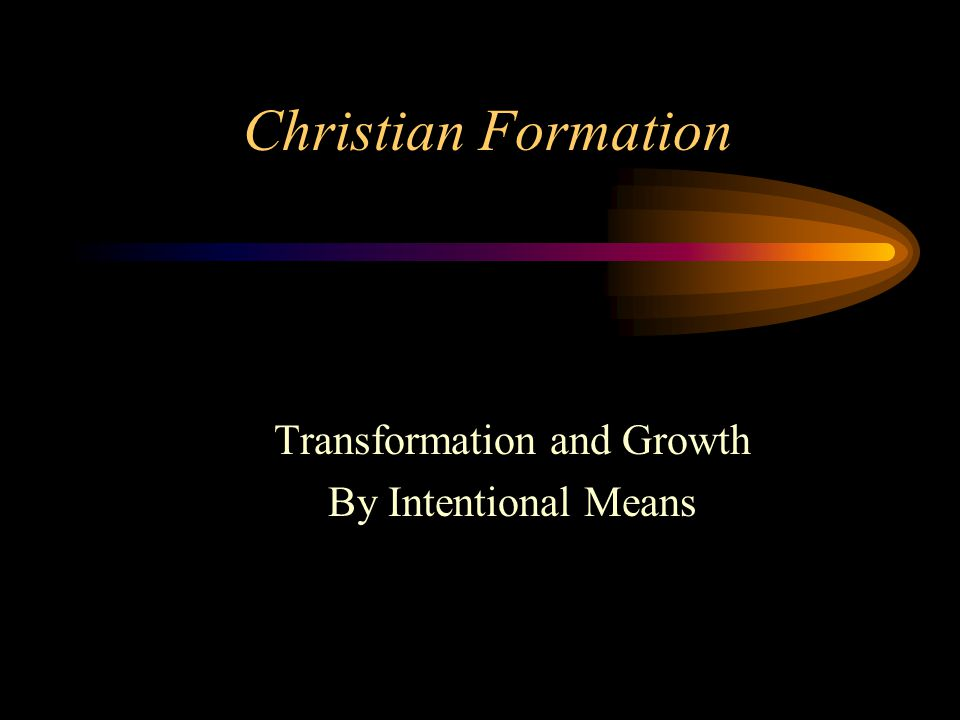 Christian Formation Transformation and Growth By Intentional Means