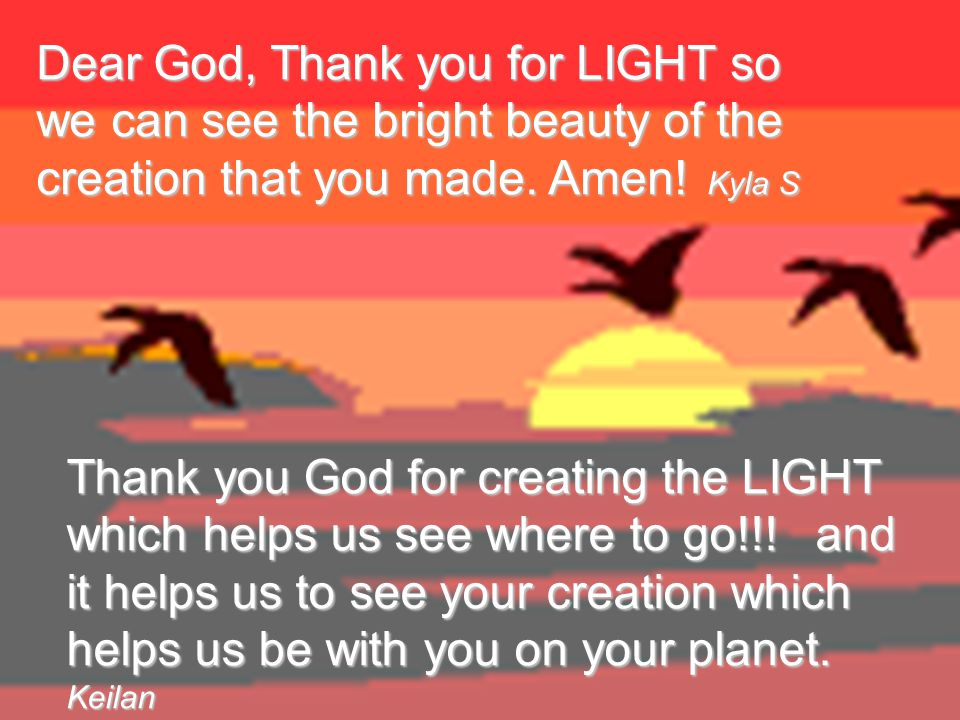 Thank you God for creating LIGHT so that we can keep warm from the sun.