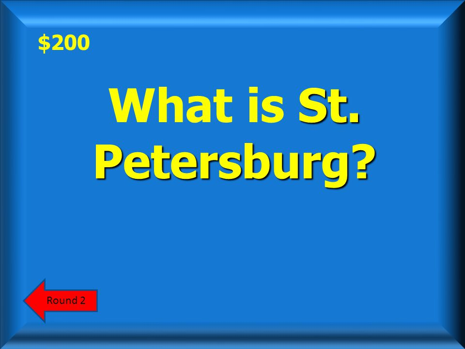 $200 AnswerScoreboard The construction of this city during Peter's reign may have claimed as many as 200,000 lives.