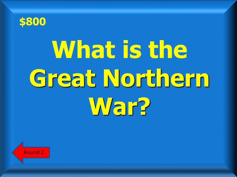 $800 ScoreboardAnswer As a result of this 1700- 1721 war against Sweden, Peter gained access to the Baltic region and gained a window to the west.