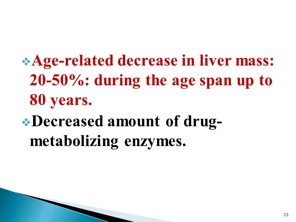  Age-related decrease in liver mass: 20-50%: during the age span up to 80 years.