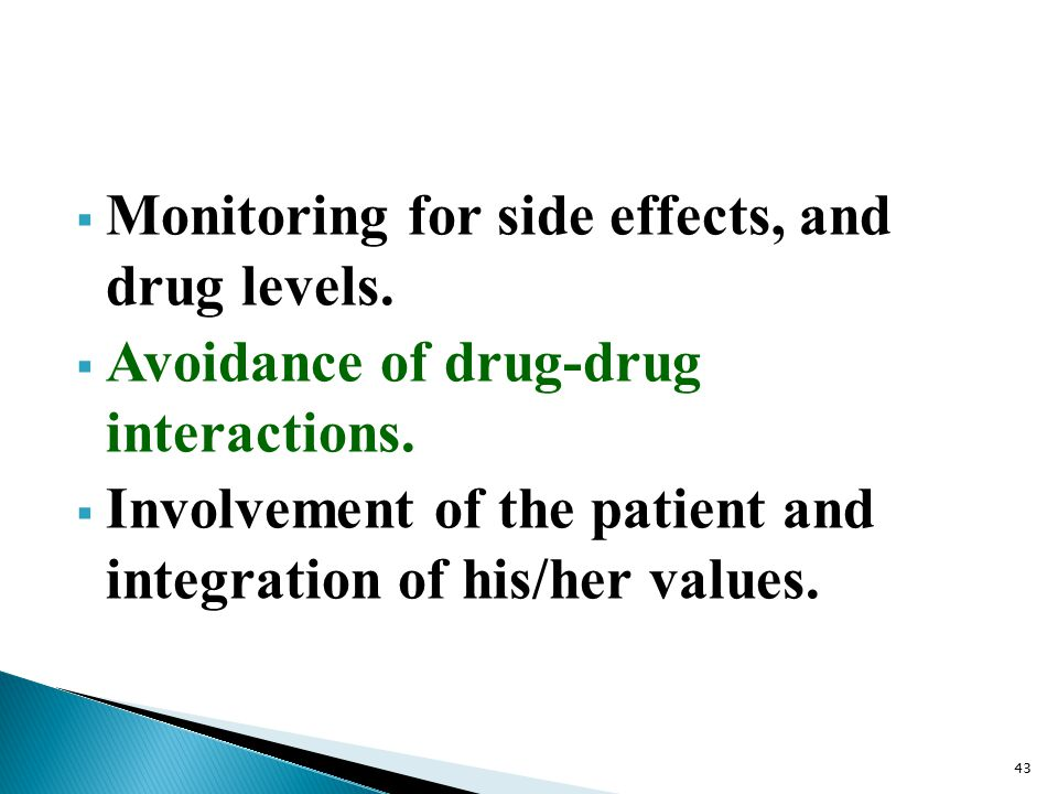  Monitoring for side effects, and drug levels.  Avoidance of drug-drug interactions.