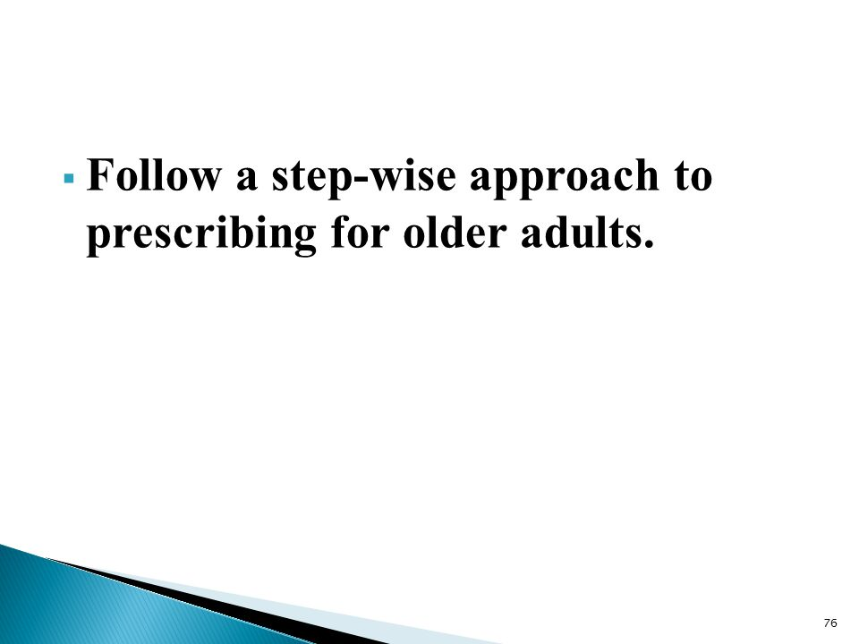  Follow a step-wise approach to prescribing for older adults. 76