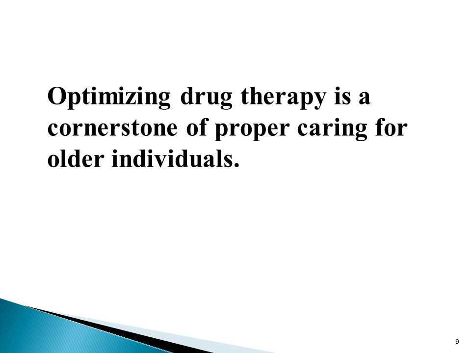 Optimizing drug therapy is a cornerstone of proper caring for older individuals. 9