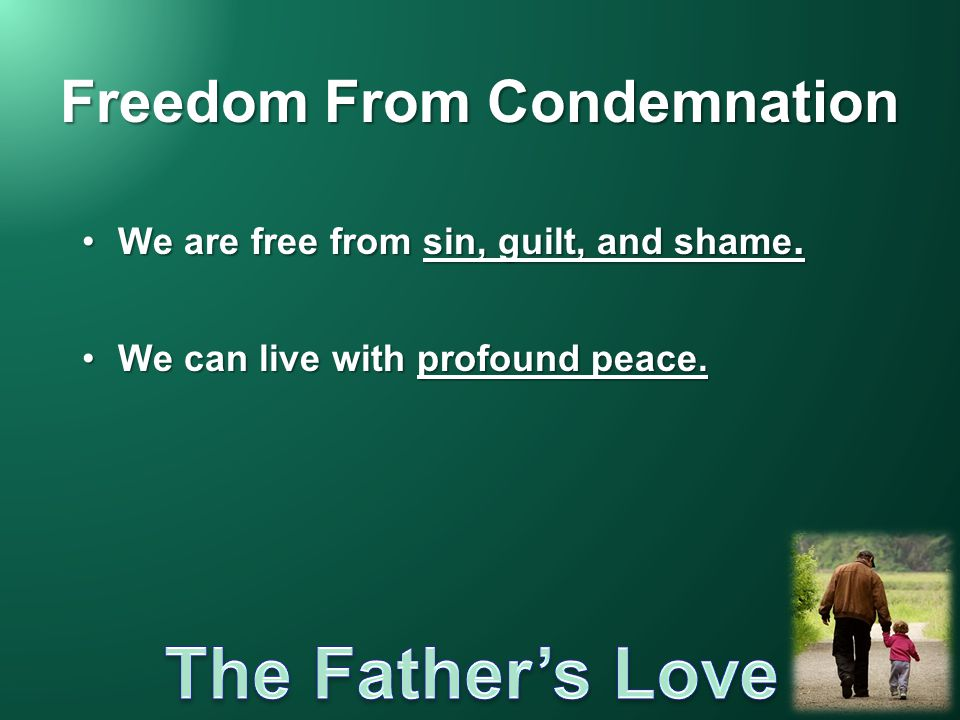 Freedom From Condemnation We are free from sin, guilt, and shame.We are free from sin, guilt, and shame. We can live with profound peace.We can live w