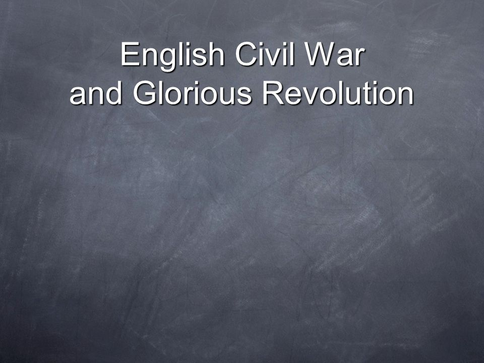 English Civil War and Glorious Revolution
