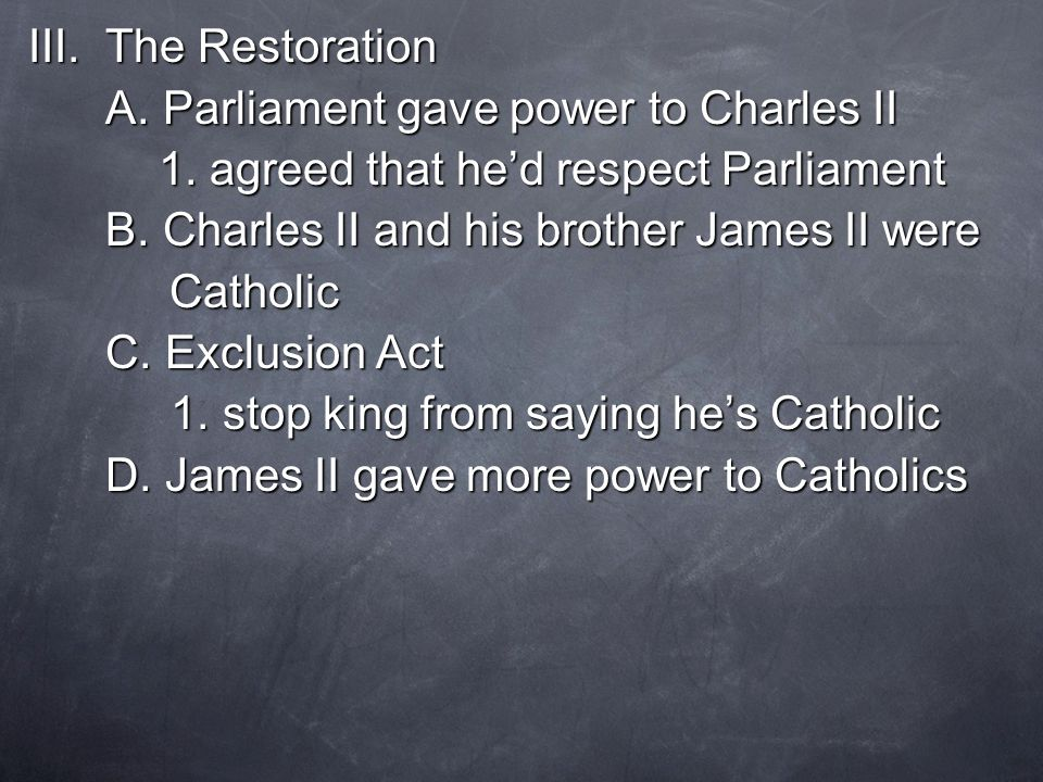 IV.The Glorious Revolution A. wealthy landowners don't want a king B.