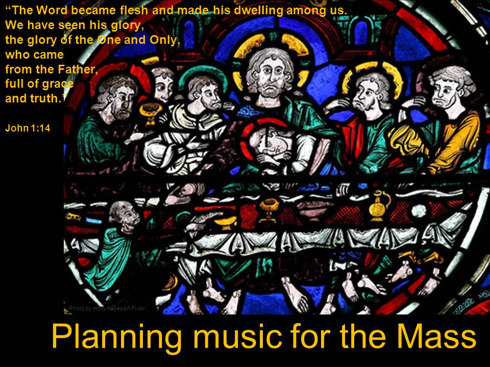 Planning music for the Mass The Word became flesh and made his dwelling among us.