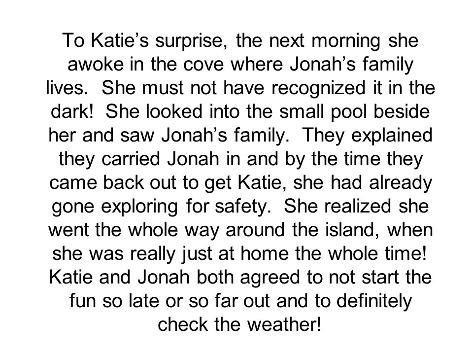 To Katie's surprise, the next morning she awoke in the cove where Jonah's family lives.