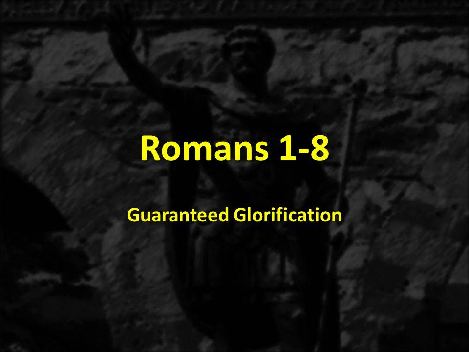 Romans 1-8 Guaranteed Glorification