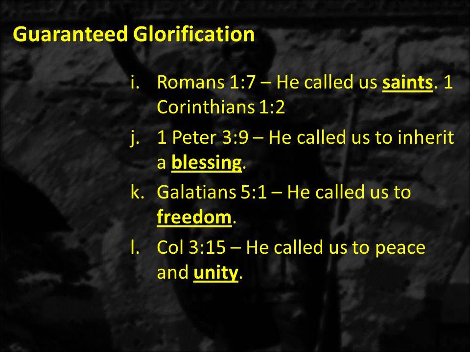 Guaranteed Glorification i.Romans 1:7 – He called us saints.