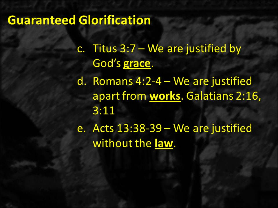 Guaranteed Glorification c.Titus 3:7 – We are justified by God's grace.