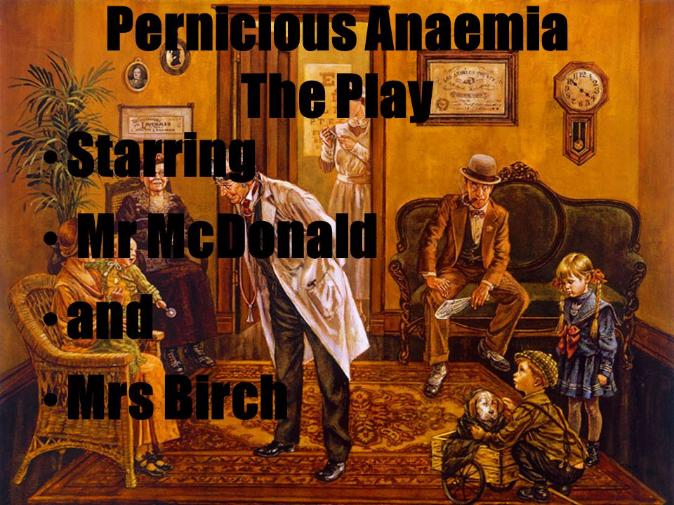 Pernicious Anaemia The Play Starring Mr McDonald and Mrs Birch