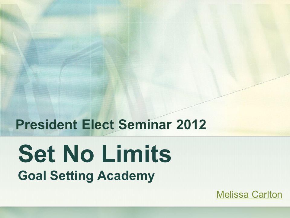 Set No Limits Goal Setting Academy President Elect Seminar 2012 Melissa Carlton