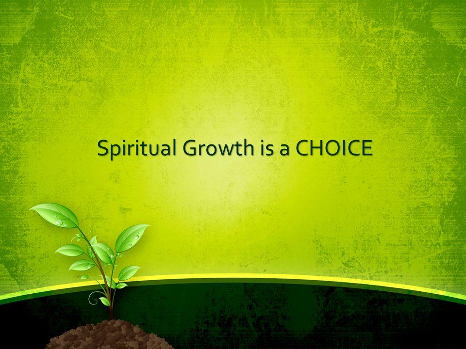 Spiritual Growth is a CHOICE