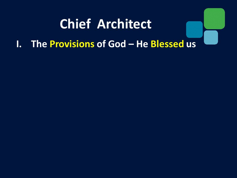 I.The Provisions of God – He Blessed us Chief Architect
