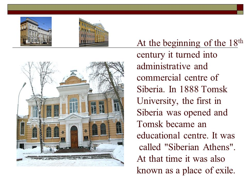 At the beginning of the 18 th century it turned into administrative and commercial centre of Siberia.