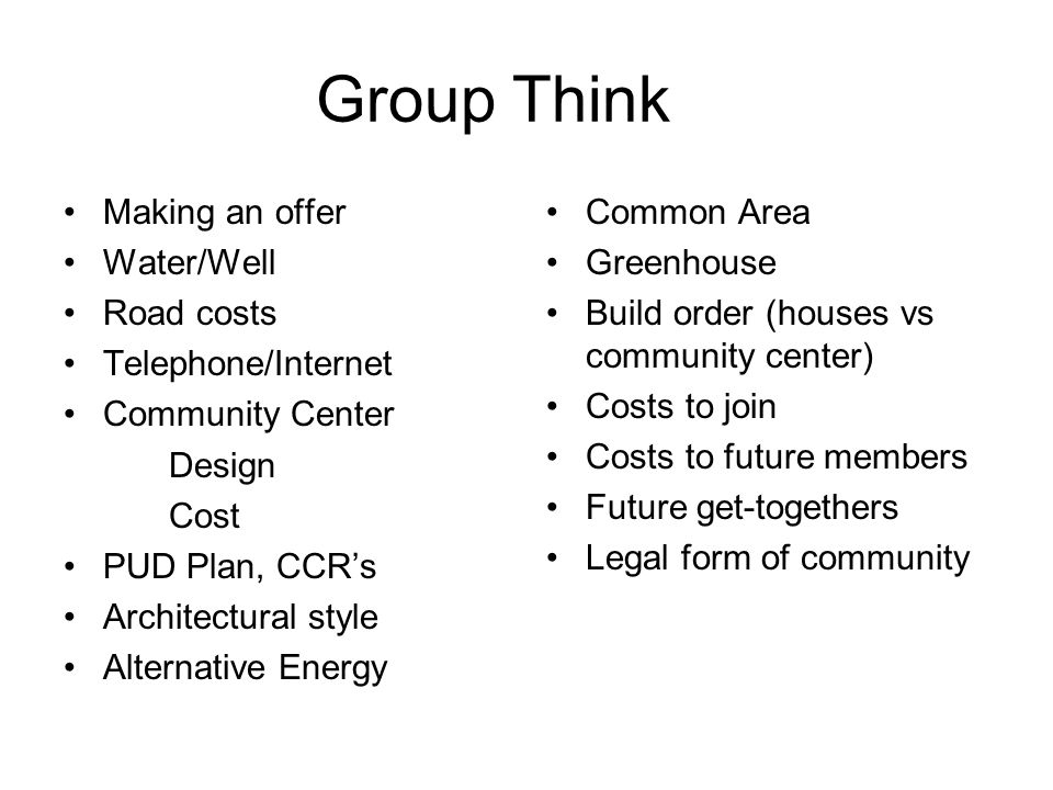Group Think Making an offer Water/Well Road costs Telephone/Internet Community Center Design Cost PUD Plan, CCR's Architectural style Alternative Ener