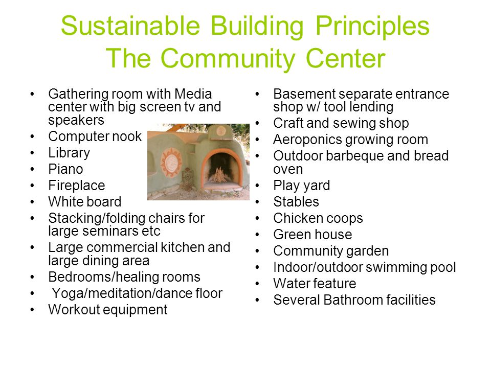 Sustainable Building Principles The Community Center Gathering room with Media center with big screen tv and speakers Computer nook Library Piano Fire