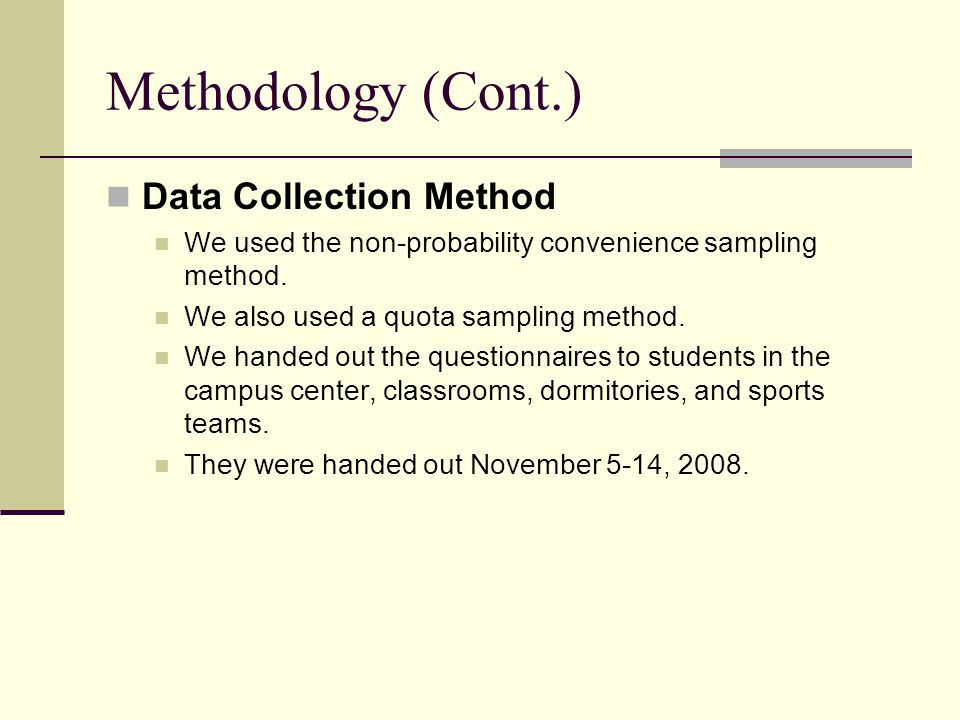 Methodology (Cont.) Data Collection Method We used the non-probability convenience sampling method.