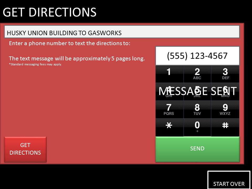 START OVER START OVER GET DIRECTIONS HUSKY UNION BUILDING TO GASWORKS Enter a phone number to text the directions to: The text message will be approximately 5 pages long.