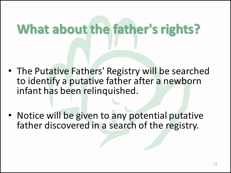 What about the father's rights? The Putative Fathers' Registry will be searched to identify a putative father after a newborn infant has been relinqui