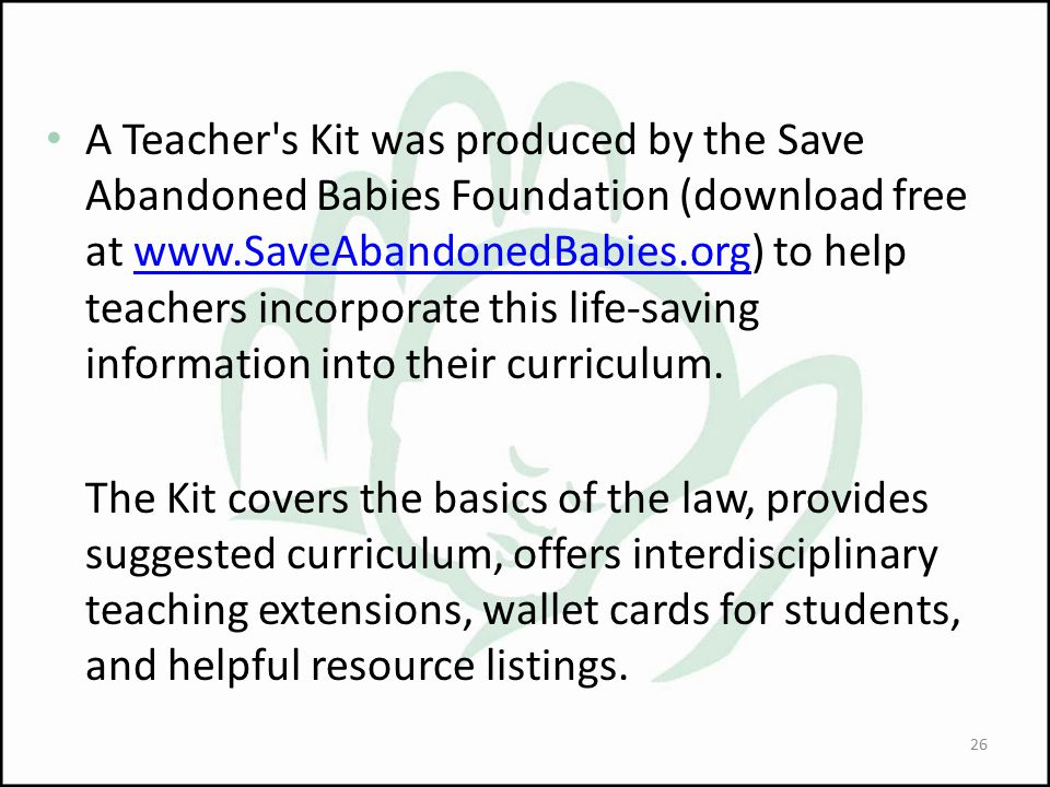 A Teacher's Kit was produced by the Save Abandoned Babies Foundation (download free at www.SaveAbandonedBabies.org) to help teachers incorporate this