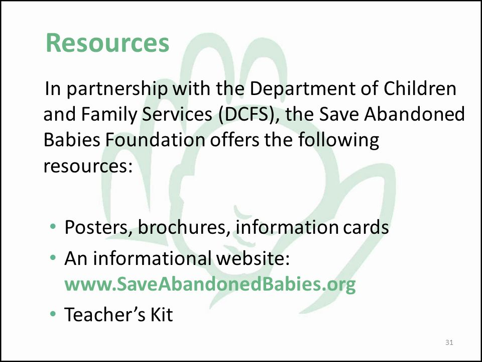 Resources In partnership with the Department of Children and Family Services (DCFS), the Save Abandoned Babies Foundation offers the following resourc