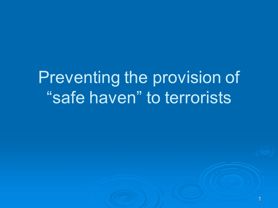 1 Preventing the provision of safe haven to terrorists