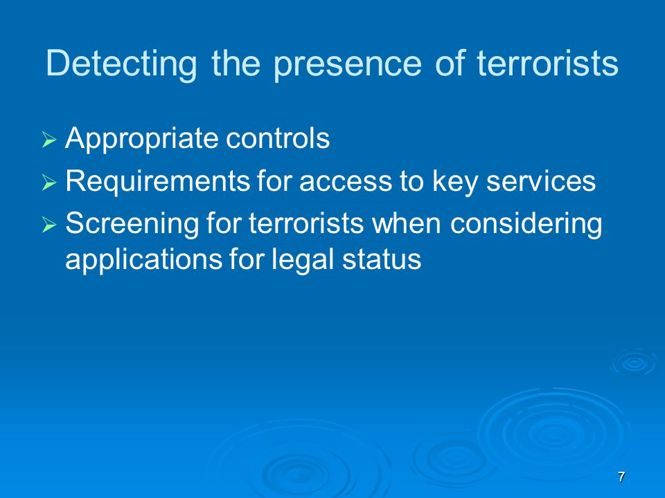 7 Detecting the presence of terrorists   Appropriate controls   Requirements for access to key services   Screening for terrorists when considering applications for legal status