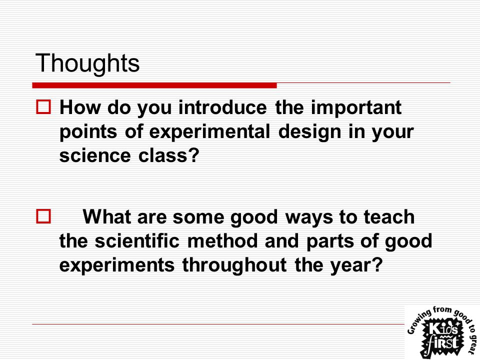 Thoughts  How do you introduce the important points of experimental design in your science class.